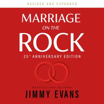 Marriage on the Rock: 25th Anniversary Edition: The Comprehensive Guide to a Solid, Healthy and Lasting Marriage