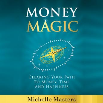Download Money Magic: Clearing Your Path to Money, Time and Happiness by Michelle Masters