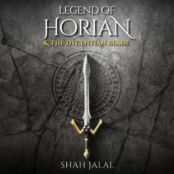 Legend of Horian and the Dycentian Blade, Book One in the series: Legend of Horian, Shah Jalal