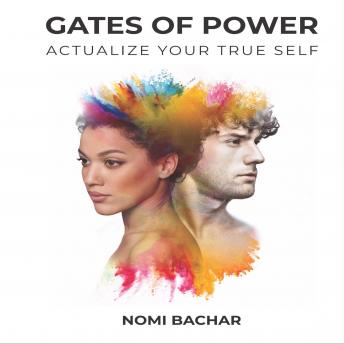 Gates of Power: Actualize Your True Self, 2nd Edition