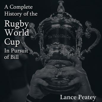 A Complete History of the Rugby World Cup: In Pursuit of Bill