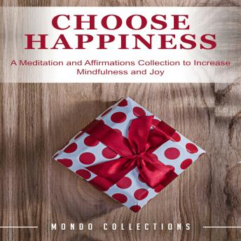 Choose Happiness: A Meditation and Affirmations Collection to Increase Mindfulness and Joy