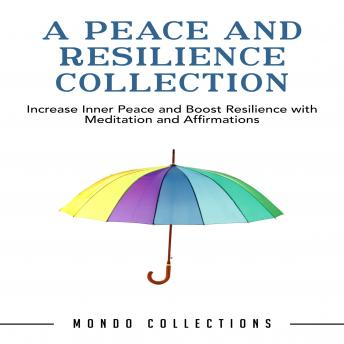 A Peace and Resilience Collection: Increase Inner Peace and Boost Resilience with Meditation and Affirmations
