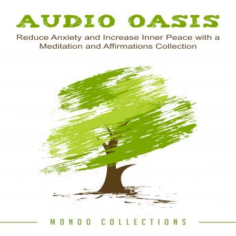 Audio Oasis: Reduce Anxiety and Increase Inner Peace with a Meditation and Affirmations Collection