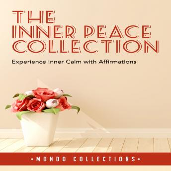 The Inner Peace Collection: Experience Inner Calm with Affirmations