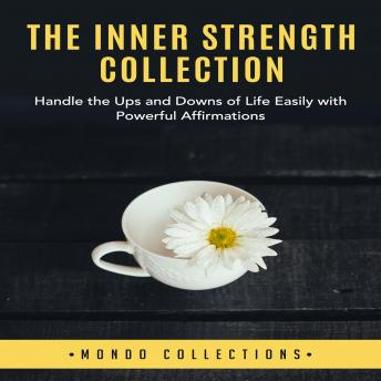 The Inner Strength Collection: Handle the Ups and Downs of Life Easily with Powerful Affirmations