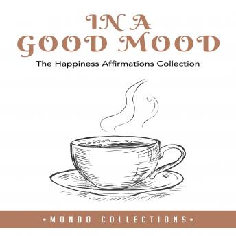 In a Good Mood: The Happiness Affirmations Collection