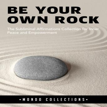 Be Your Own Rock: The Subliminal Affirmations Collection for Inner Peace and Empowerment