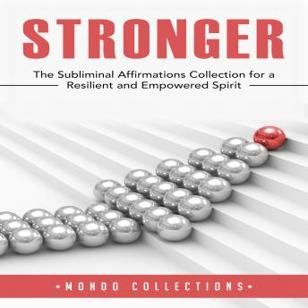 Stronger: The Subliminal Affirmations Collection for a Resilient and Empowered Spirit