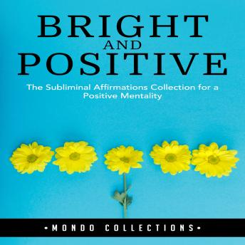 Bright and Positive: The Subliminal Affirmations Collection for a Positive Mentality