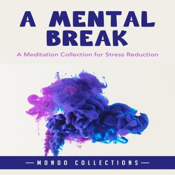 A Mental Break: A Meditation Collection for Stress Reduction, Mondo Collections