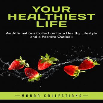 Your Healthiest Life: An Affirmations Collection for a Healthy Lifestyle and a Positive Outlook, Mondo Collections