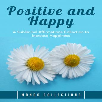 Positive and Happy: A Subliminal Affirmations Collection to Increase Happiness sample.