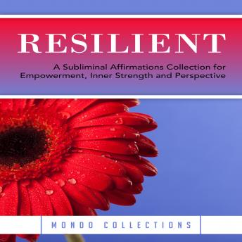 Resilient: A Subliminal Affirmations Collection for Empowerment, Inner Strength and Perspective, Mondo Collections