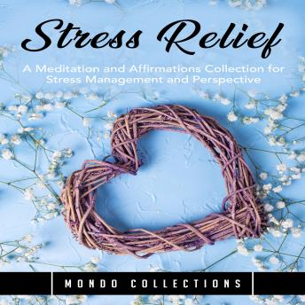 Stress Relief: A Meditation and Affirmations Collection for Stress Management and Perspective, Mondo Collections