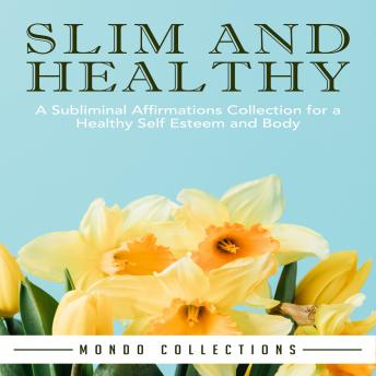 Slim and Healthy: A Subliminal Affirmations Collection for a Healthy Self Esteem and Body, Mondo Collections
