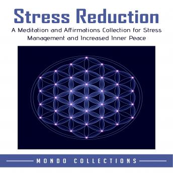 Stress Reduction: A Meditation and Affirmations Collection for Stress Management and Increased Inner Peace, Mondo Collections