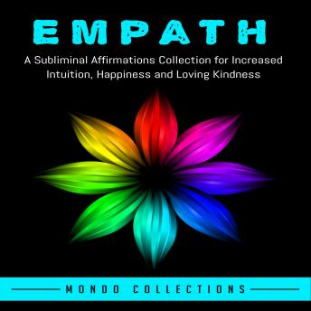 Empath: A Subliminal Affirmations Collection for Increased Intuition, Happiness and Loving Kindness, Mondo Collections
