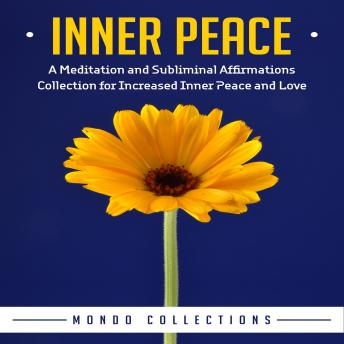 Inner Peace: A Meditation and Subliminal Affirmations Collection for Increased Inner Peace and Love