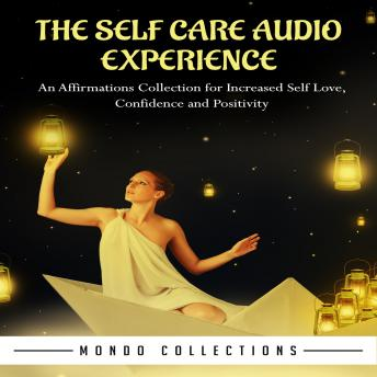 The Self Care Audio Experience: An Affirmations Collection for Increased Self Love, Confidence and Positivity