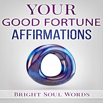 Your Good Fortune Affirmations, Bright Soul Words