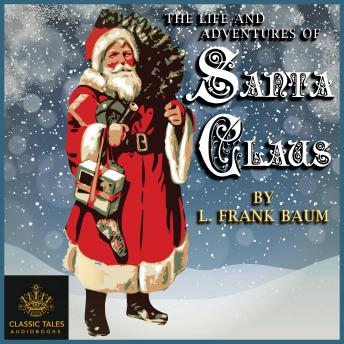 The Life and Adventures of Santa Claus: Classic Tales Edition