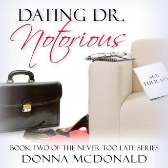 Dating Dr. Notorious: Never Too Late Book 2, Donna Mcdonald