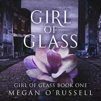 Girl of Glass, Megan O'russell