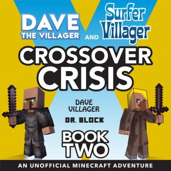 Dave the Villager and Surfer Villager Crossover Crisis, Book Two: An Unofficial Minecraft Adventure