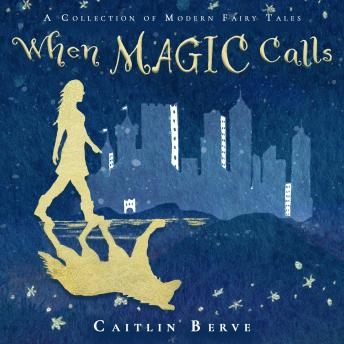 Download When Magic Calls: A Collection of Modern Fairy Tales by Caitlin Berve