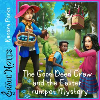 The Good Deed Crew and the Easter Trumpet Mystery
