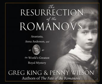 Download Resurrection of the Romanovs: Anastasia, Anna Anderson, and the World's Greatest Royal Mystery by Greg King