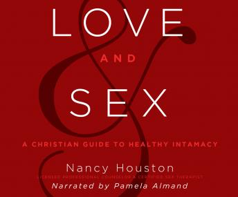 Love and Sex: A Christian Guide to Healthy Intimacy