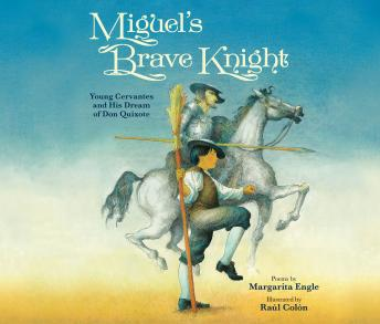Miguel's Brave Knight: Young Cervantes and His Dream of Don Quixote, Margarita Engle