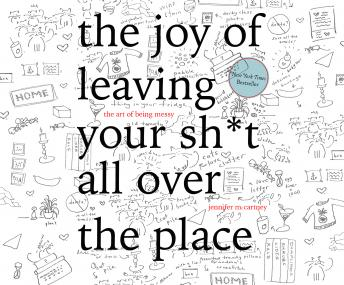 Download Joy of Leaving Your Sh*t All Over the Place: The Art of Being Messy by Jennifer Mccartney