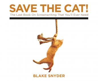 Download Save the Cat!: The Last Book on Screenwriting You'll Ever Need by Blake Snyder