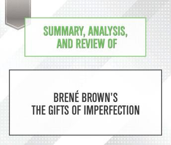 Download Summary, Analysis, and Review of Brene Brown's The Gifts of Imperfection by Start Publishing Notes