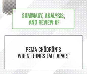 Summary, Analysis, and Review of Pema Chodron's When Things Fall Apart, Start Publishing Notes