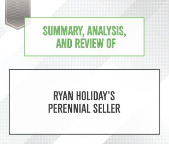 Summary, Analysis, and Review of Ryan Holiday's Perennial Seller sample.