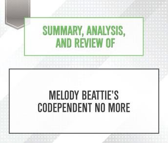Summary, Analysis, and Review of Melody Beattie's Codependent No More, Audio book by Start Publishing Notes