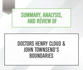 Download Summary, Analysis, and Review of Doctors Henry Cloud & John Townsend's Boundaries by Start Publishing Notes