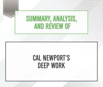 Summary, Analysis, and Review of Cal Newport's Deep Work, Start Publishing Notes