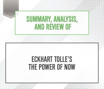 Download Summary, Analysis, and Review of Eckhart Tolle's The Power of Now by Start Publishing Notes