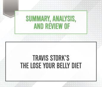 Download Summary, Analysis, and Review of Travis Stork's The Lose Your Belly Diet by Start Publishing Notes