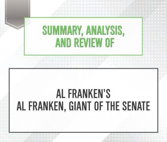 Summary, Analysis, and Review of Al Franken's Al Franken, Giant of the Senate, Start Publishing Notes