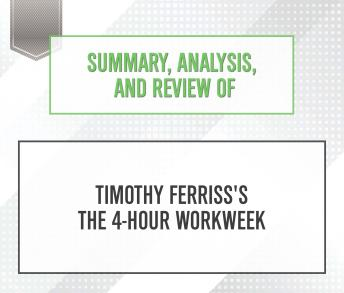 Summary, Analysis, and Review of Timothy Ferriss's The 4-Hour Workweek, Start Publishing Notes