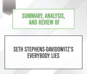 Summary, Analysis, and Review of Seth Stephens-Davidowitz's Everybody Lies, Start Publishing Notes