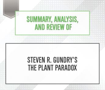 Summary, Analysis, and Review of Steven R. Gundry's The Plant Paradox, Start Publishing Notes