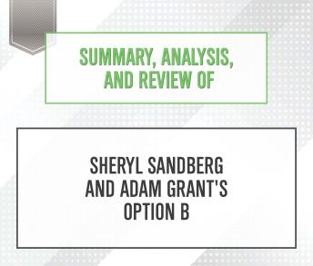 Summary, Analysis, and Review of Sheryl Sandberg and Adam Grant's Option B, Start Publishing Notes
