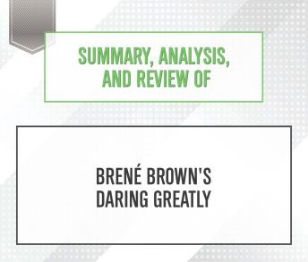 Summary, Analysis, and Review of Bren' Brown's Daring Greatly, Start Publishing Notes